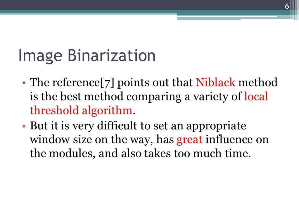 Image Binarization The reference[7] points out that Niblack method is the best method comparing a variety of local threshold algorithm.